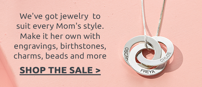 UP TO 60% OFF! We're Celebrating All Moms with a Sitewide Sale on our Finest Jewellery!